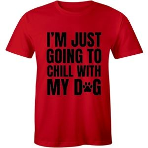 I'm Just Going To Chill With My Dog Men's T-shirt
